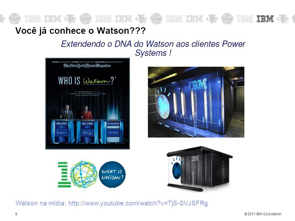 © 2011 IBM Corporation5 Você já conhece o Watson??? Watson na mídia: http://www.youtube.com/watch?v=TjS-SVJSFRg