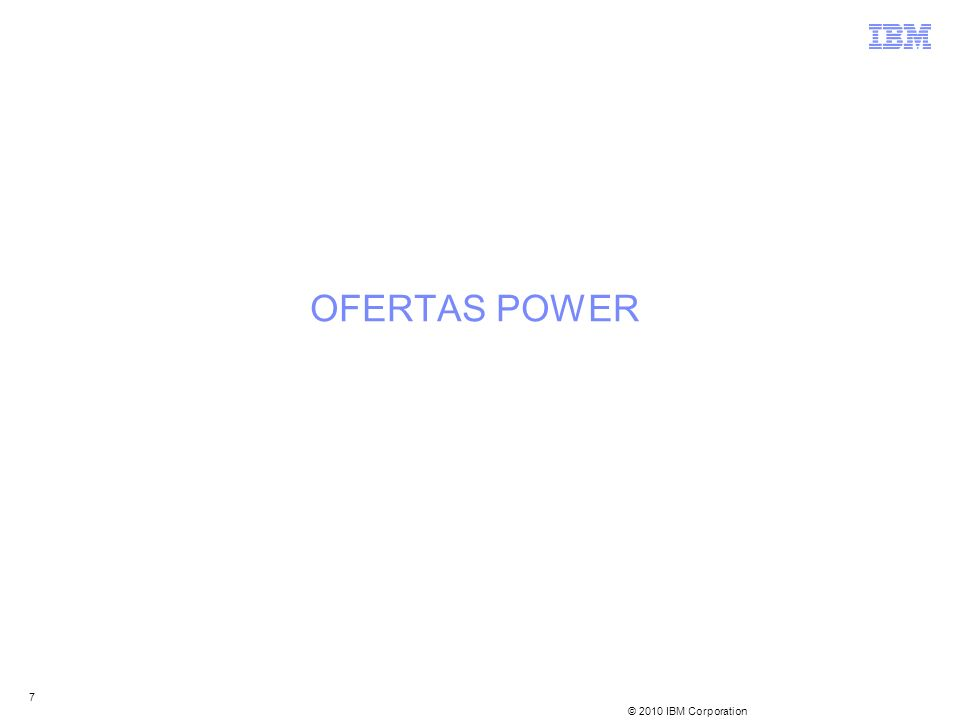 © 2010 IBM Corporation 7 OFERTAS POWER