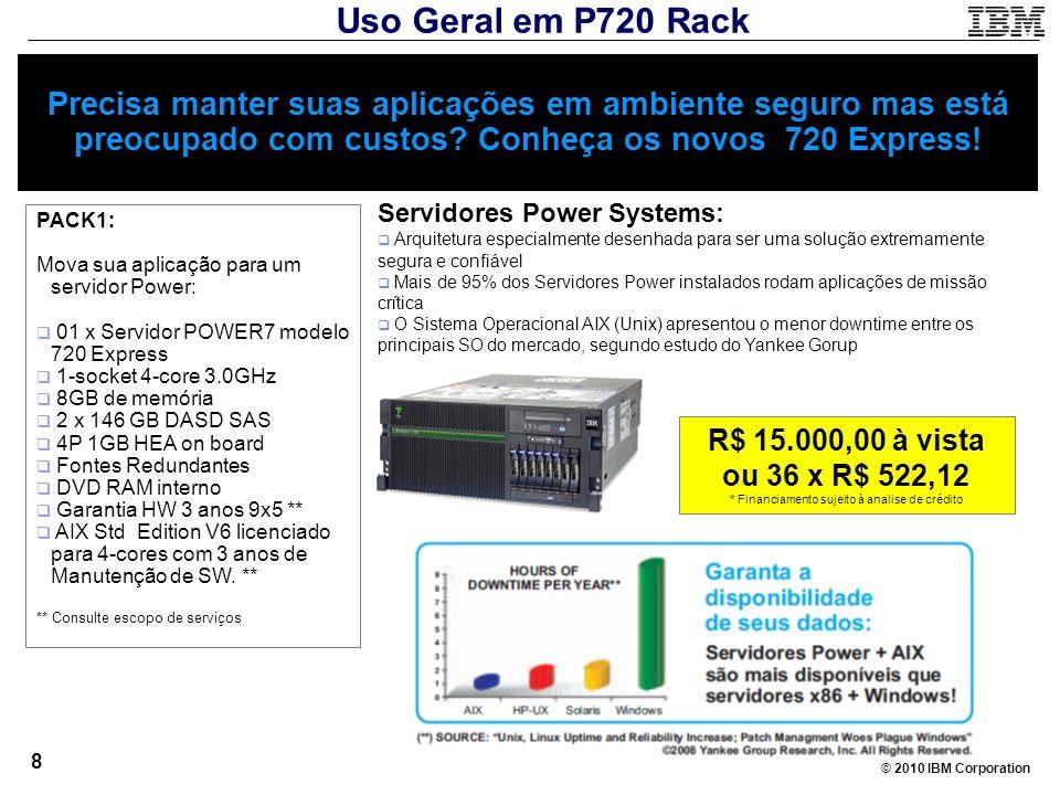 © 2010 IBM Corporation 8 Precisa manter suas aplicações em ambiente seguro mas está preocupado com custos? Conheça os novos 720 Express! PACK1: Mova s