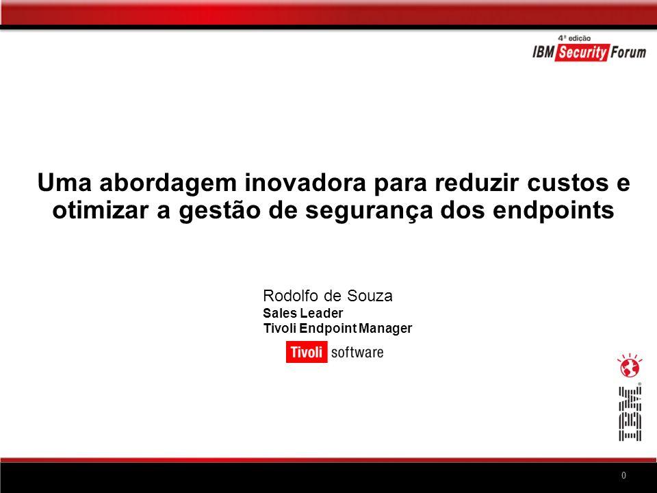 0 Uma abordagem inovadora para reduzir custos e otimizar a gestão de segurança dos endpoints Rodolfo de Souza Sales Leader Tivoli Endpoint Manager
