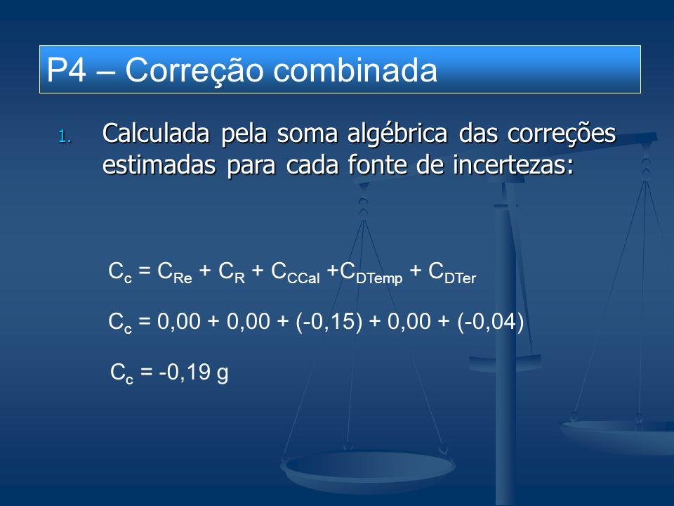 BALANÇO DE INCERTEZAS processo de medição medição da massa de uma pedra preciosa unidade:g fontes de incertezas efeitos sistemáticos efeitos aleatórios símbolodescriçãocorreçãoadistribuiçãouν Re repetitividade natural - R resolução do mostrador - C Cal correção da calibração -0,15 D Temp deriva temporal - D Ter deriva térmica -0,04 CcCcCcCc correção combinada -0,19 ucucucuc incerteza combinada normal U incerteza expandida normal