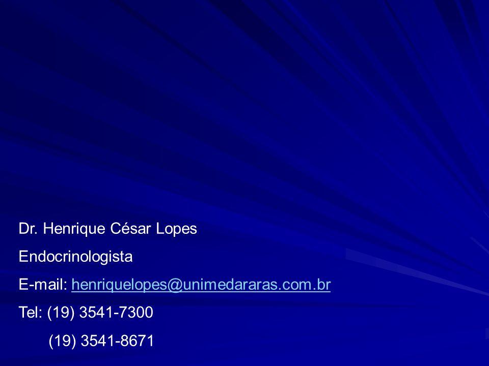 Dr. Henrique César Lopes Endocrinologista E-mail: henriquelopes@unimedararas.com.brhenriquelopes@unimedararas.com.br Tel: (19) 3541-7300 (19) 3541-867