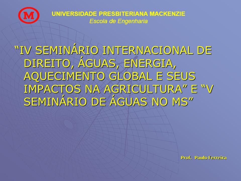 UNIVERSIDADE PRESBITERIANA MACKENZIE Escola de Engenharia IV SEMINÁRIO INTERNACIONAL DE DIREITO, ÁGUAS, ENERGIA, AQUECIMENTO GLOBAL E SEUS IMPACTOS NA