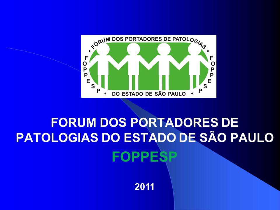 FORUM DOS PORTADORES DE PATOLOGIAS DO ESTADO DE SÃO PAULO FOPPESP 2011