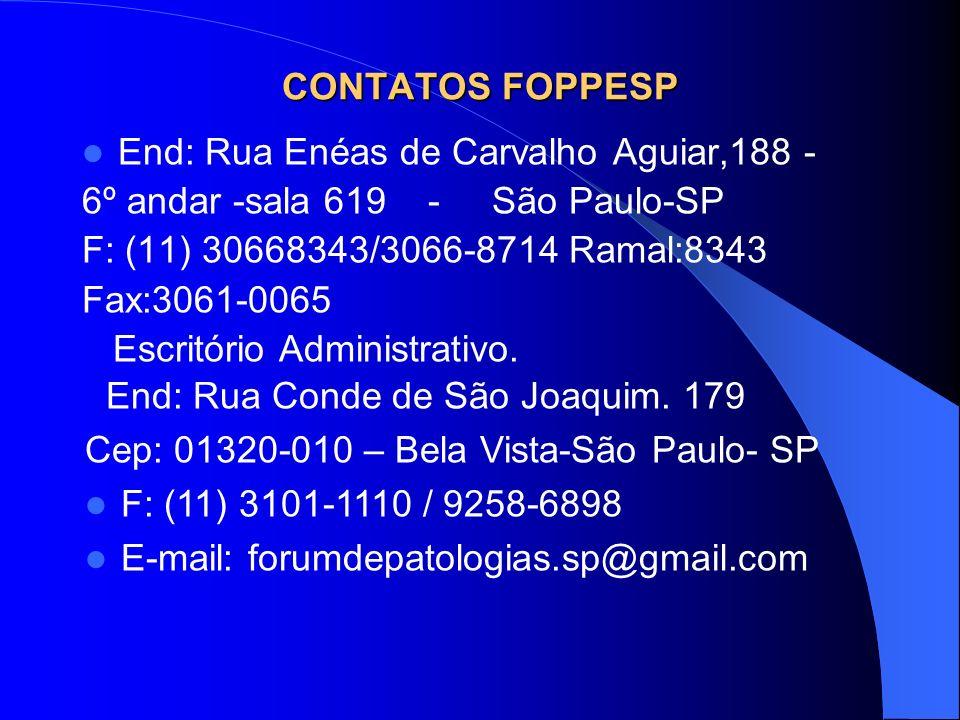 CONTATOS FOPPESP End: Rua Enéas de Carvalho Aguiar,188 - 6º andar -sala 619 - São Paulo-SP F: (11) 30668343/3066-8714 Ramal:8343 Fax:3061-0065 Escritó