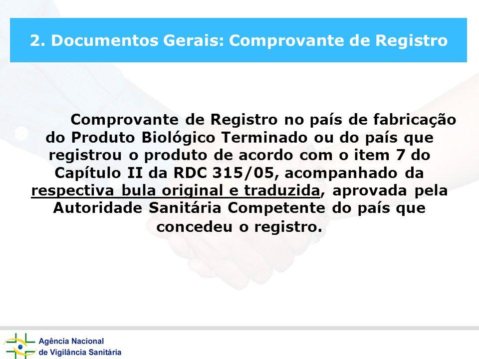 2. Documentos Gerais: Comprovante de Registro Comprovante de Registro no país de fabricação do Produto Biológico Terminado ou do país que registrou o