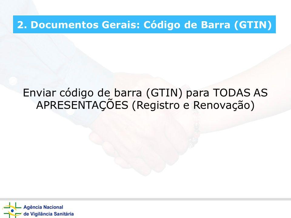 2. Documentos Gerais: Código de Barra (GTIN) Enviar código de barra (GTIN) para TODAS AS APRESENTAÇÕES (Registro e Renovação)