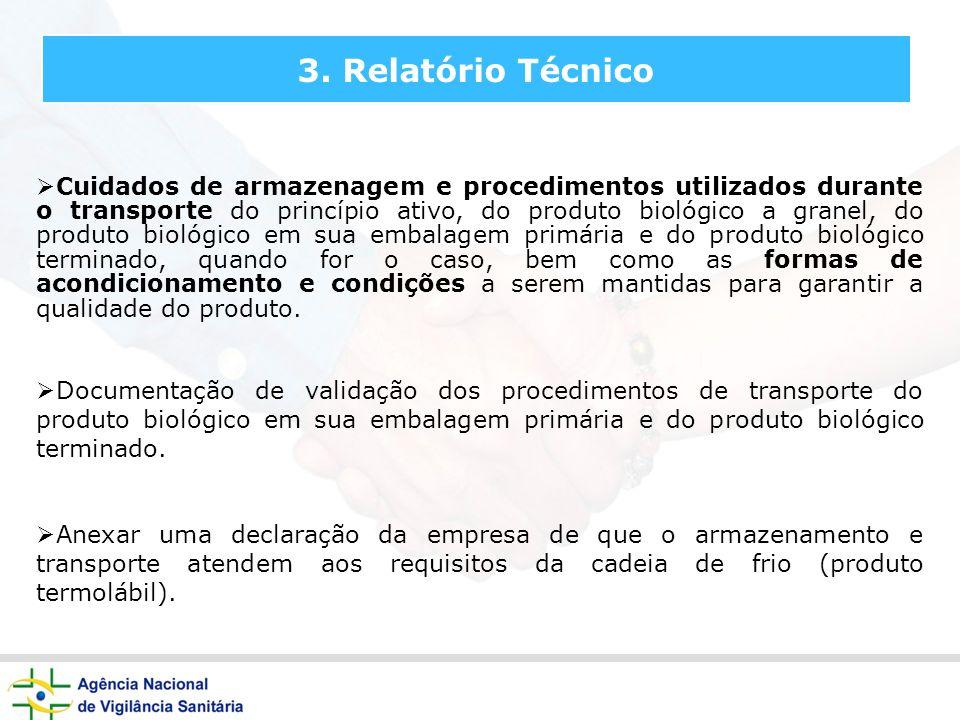 3. Relatório Técnico Cuidados de armazenagem e procedimentos utilizados durante o transporte do princípio ativo, do produto biológico a granel, do pro