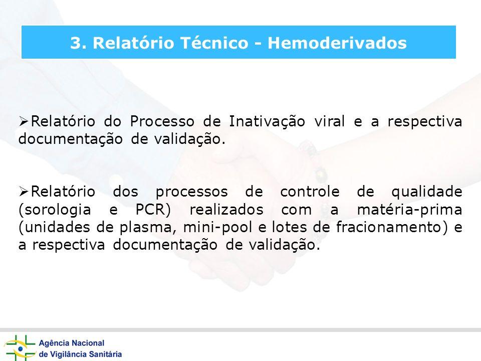 3. Relatório Técnico - Hemoderivados Relatório do Processo de Inativação viral e a respectiva documentação de validação. Relatório dos processos de co