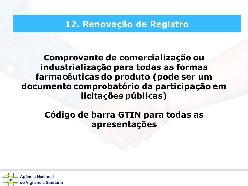 12. Renovação de Registro Comprovante de comercialização ou industrialização para todas as formas farmacêuticas do produto (pode ser um documento comp