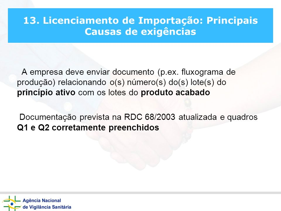 13. Licenciamento de Importação: Principais Causas de exigências A empresa deve enviar documento (p.ex. fluxograma de produção) relacionando o(s) núme