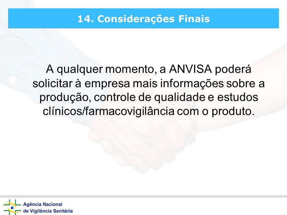A qualquer momento, a ANVISA poderá solicitar à empresa mais informações sobre a produção, controle de qualidade e estudos clínicos/farmacovigilância