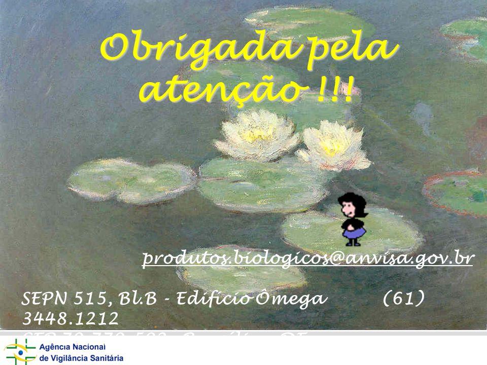 Obrigada pela atenção !!! produtos.biologicos@anvisa.gov.br SEPN 515, Bl.B - Edifício Ômega (61) 3448.1212 CEP 70.770-502 Brasília - DF