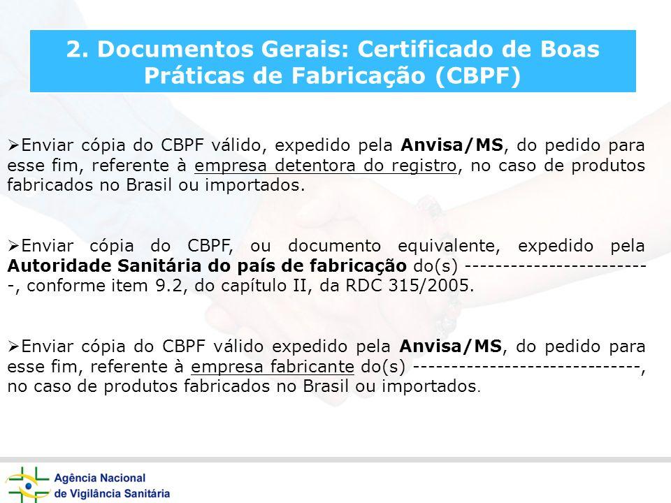 2. Documentos Gerais: Certificado de Boas Práticas de Fabricação (CBPF) Enviar cópia do CBPF válido, expedido pela Anvisa/MS, do pedido para esse fim,