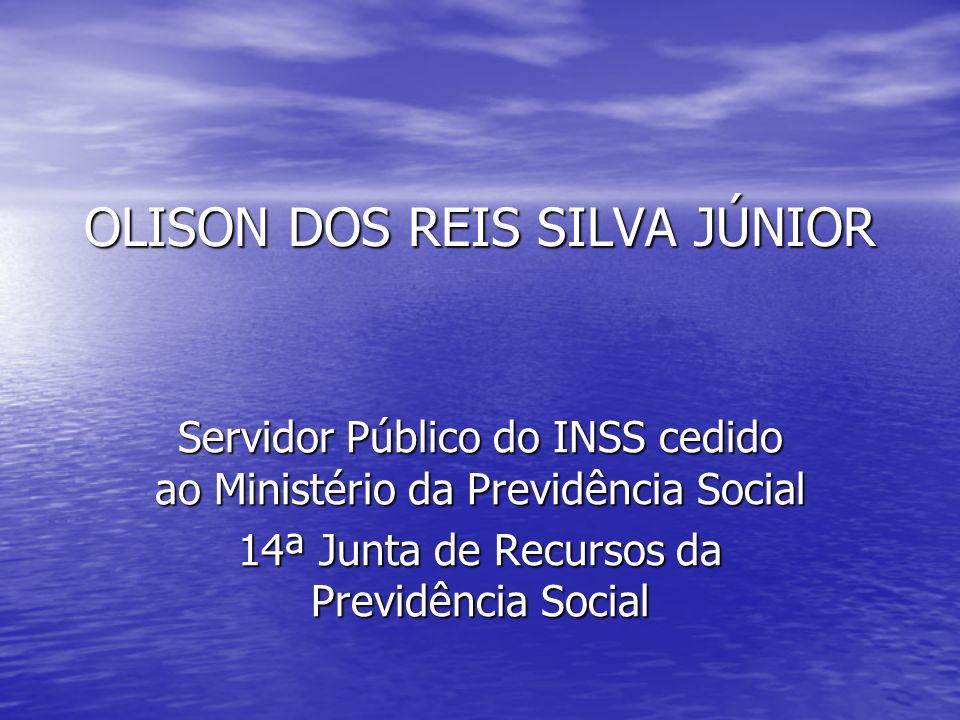 OLISON DOS REIS SILVA JÚNIOR Servidor Público do INSS cedido ao Ministério da Previdência Social 14ª Junta de Recursos da Previdência Social