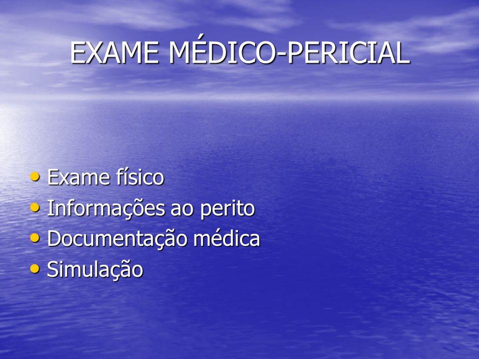 EXAME MÉDICO-PERICIAL Exame físico Exame físico Informações ao perito Informações ao perito Documentação médica Documentação médica Simulação Simulaçã