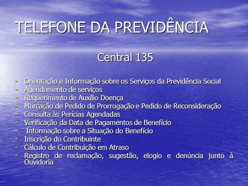 TELEFONE DA PREVIDÊNCIA Central 135 Central 135 - Orientação e Informação sobre os Serviços da Previdência Social - Agendamento de serviços - Requerim