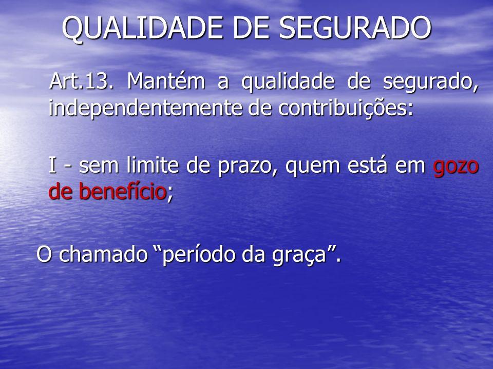 QUALIDADE DE SEGURADO 1 Art.13.