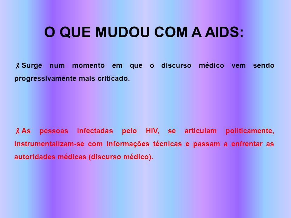 O QUE MUDOU COM A AIDS: Surge num momento em que o discurso médico vem sendo progressivamente mais criticado. As pessoas infectadas pelo HIV, se artic