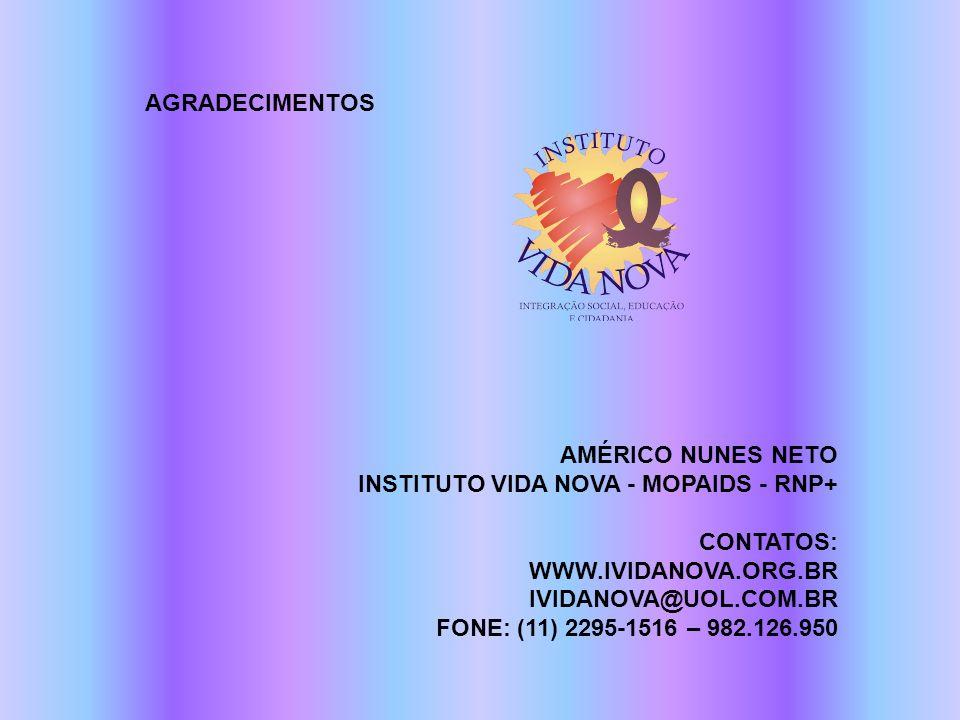 AGRADECIMENTOS AMÉRICO NUNES NETO INSTITUTO VIDA NOVA - MOPAIDS - RNP+ CONTATOS: WWW.IVIDANOVA.ORG.BR IVIDANOVA@UOL.COM.BR FONE: (11) 2295-1516 – 982.