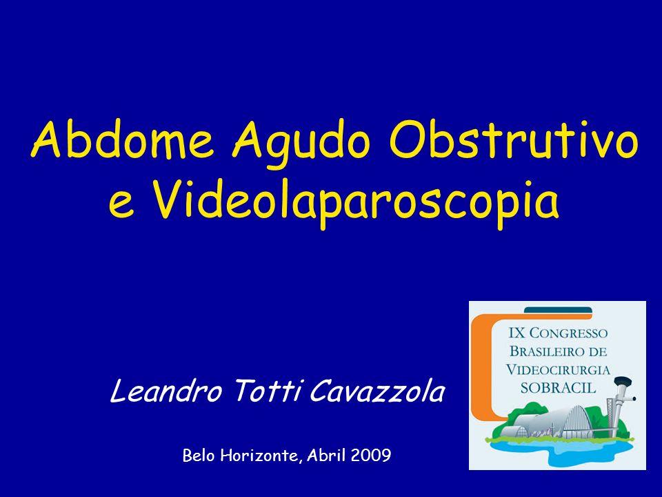 Abdome Agudo Obstrutivo e Videolaparoscopia Leandro Totti Cavazzola Belo Horizonte, Abril 2009