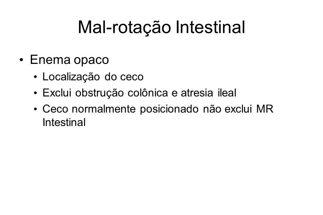Mal-rotação Intestinal Enema opaco Localização do ceco Exclui obstrução colônica e atresia ileal Ceco normalmente posicionado não exclui MR Intestinal