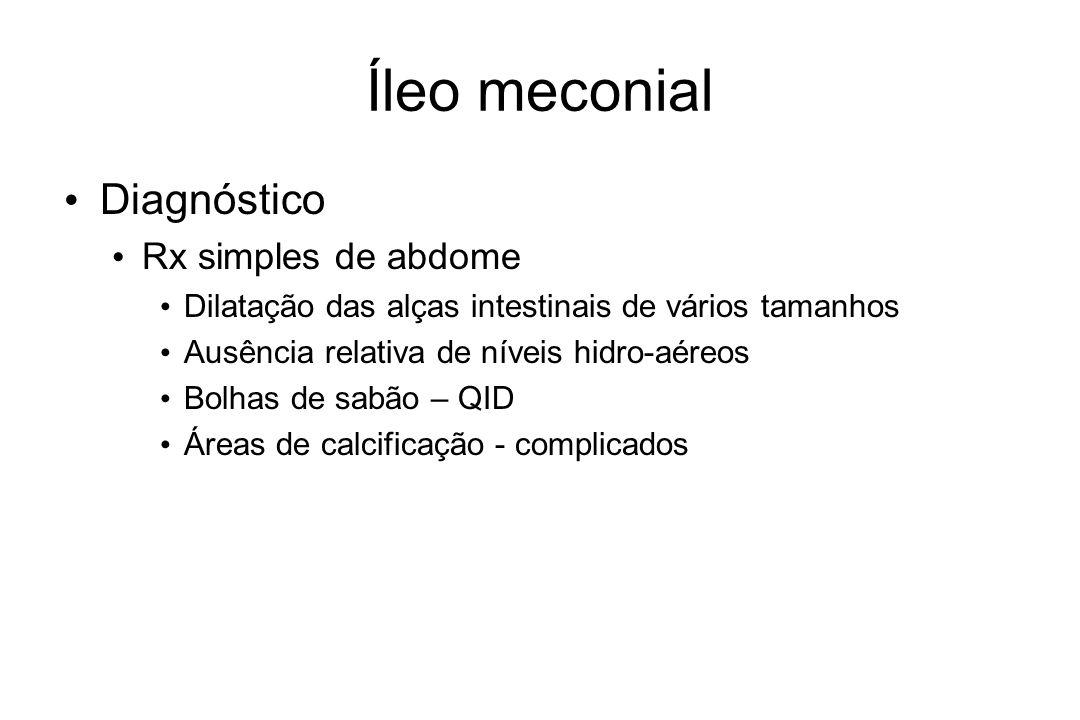 Íleo meconial Diagnóstico Rx simples de abdome Dilatação das alças intestinais de vários tamanhos Ausência relativa de níveis hidro-aéreos Bolhas de s