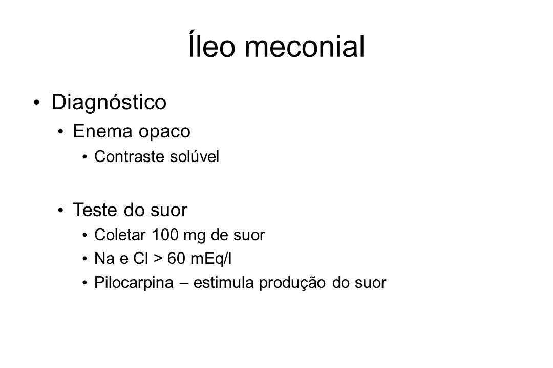 Íleo meconial Diagnóstico Enema opaco Contraste solúvel Teste do suor Coletar 100 mg de suor Na e Cl > 60 mEq/l Pilocarpina – estimula produção do suo