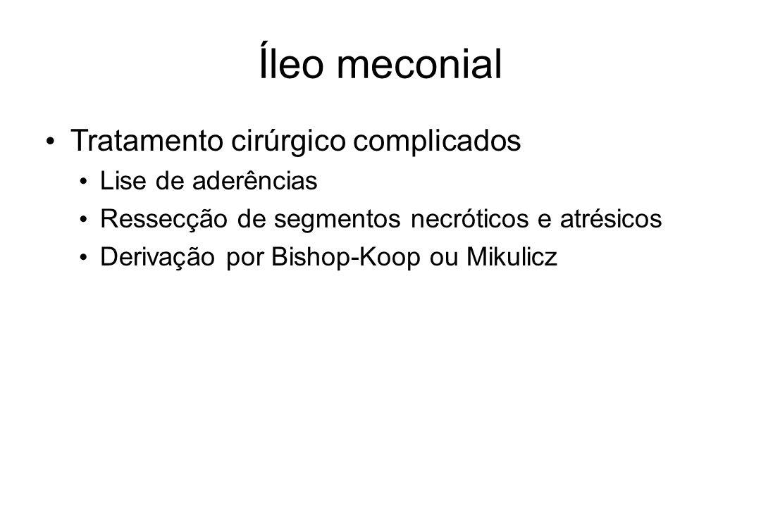 Íleo meconial Tratamento cirúrgico complicados Lise de aderências Ressecção de segmentos necróticos e atrésicos Derivação por Bishop-Koop ou Mikulicz