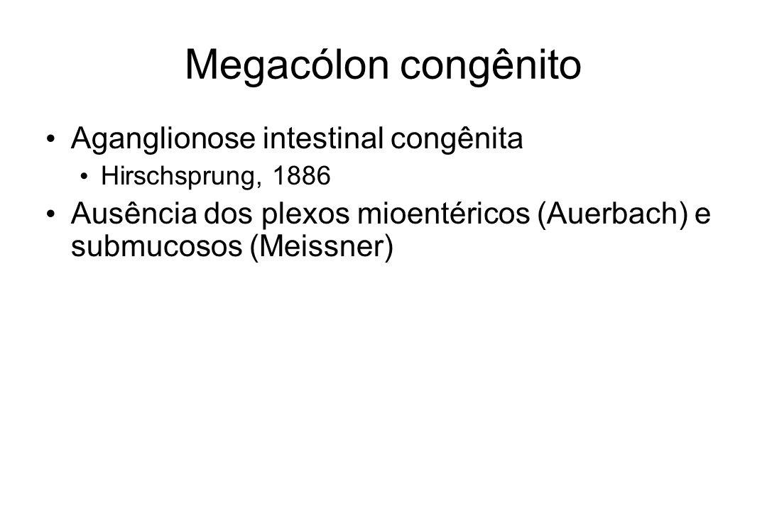 Megacólon congênito Aganglionose intestinal congênita Hirschsprung, 1886 Ausência dos plexos mioentéricos (Auerbach) e submucosos (Meissner)