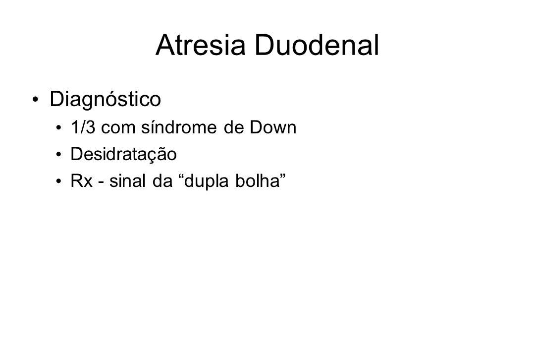 Atresia Duodenal Diagnóstico 1/3 com síndrome de Down Desidratação Rx - sinal da dupla bolha