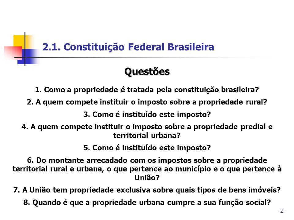 -2- 2.1. Constituição Federal Brasileira Questões 1. Como a propriedade é tratada pela constituição brasileira? 2. A quem compete instituir o imposto