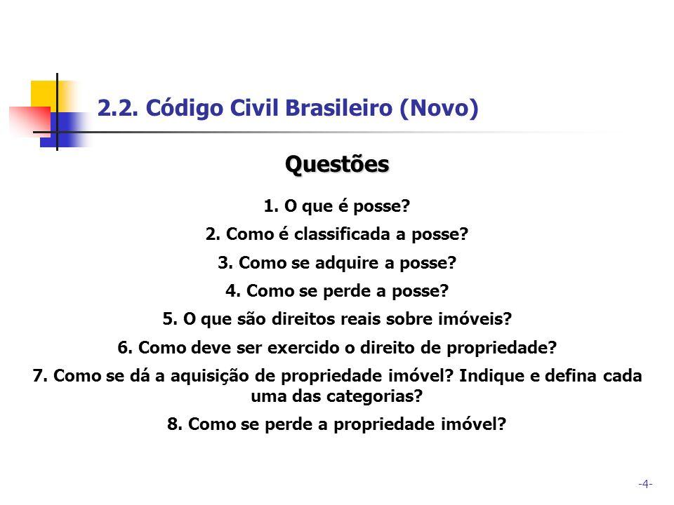 -4- 2.2. Código Civil Brasileiro (Novo) Questões 1. O que é posse? 2. Como é classificada a posse? 3. Como se adquire a posse? 4. Como se perde a poss