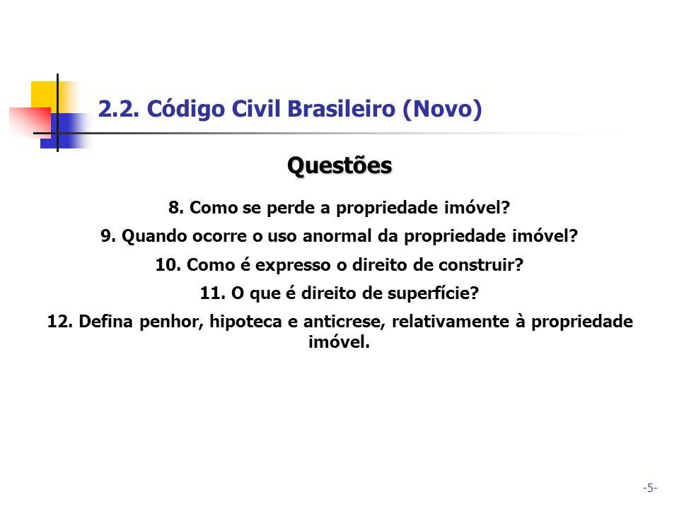 -5- 2.2. Código Civil Brasileiro (Novo) Questões 8. Como se perde a propriedade imóvel? 9. Quando ocorre o uso anormal da propriedade imóvel? 10. Como