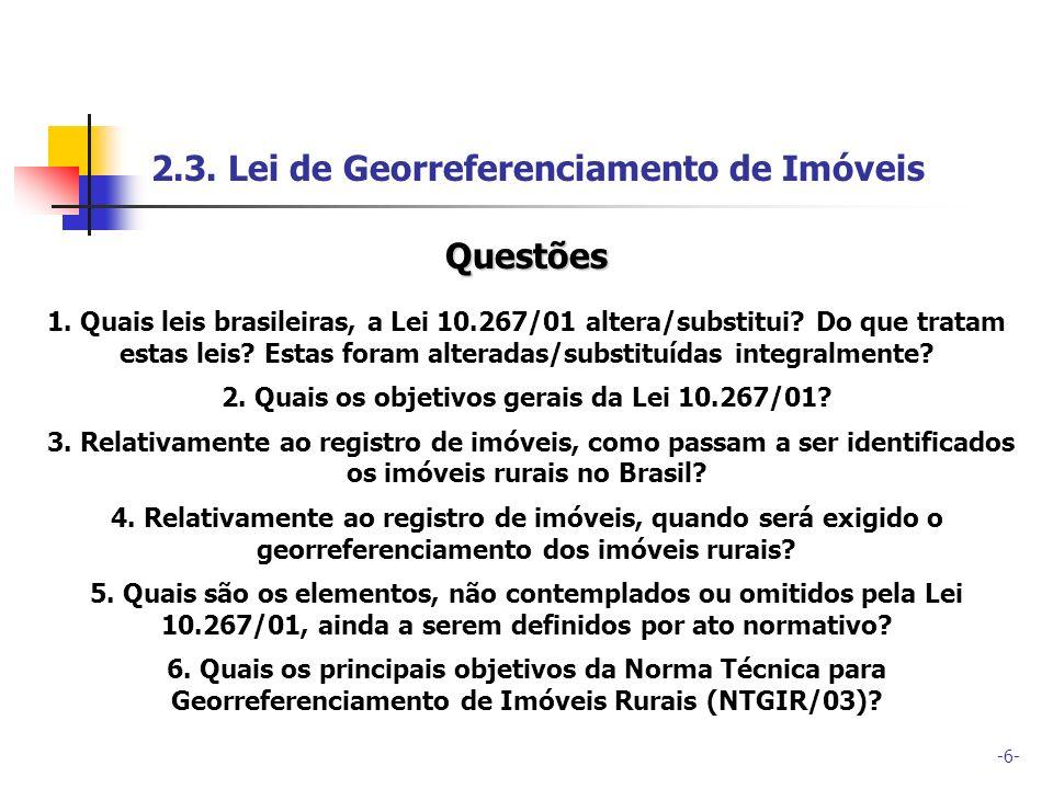 -6- 2.3. Lei de Georreferenciamento de Imóveis Questões 1. Quais leis brasileiras, a Lei 10.267/01 altera/substitui? Do que tratam estas leis? Estas f