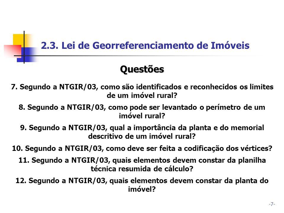 -7- 2.3. Lei de Georreferenciamento de Imóveis Questões 7. Segundo a NTGIR/03, como são identificados e reconhecidos os limites de um imóvel rural? 8.