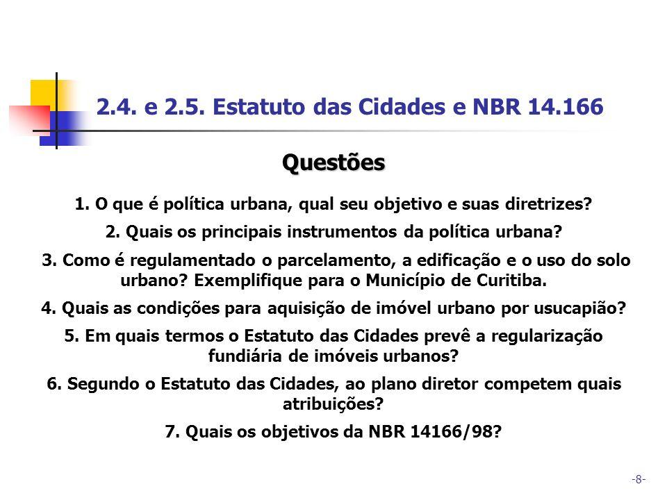 -8- 2.4. e 2.5. Estatuto das Cidades e NBR 14.166 Questões 1. O que é política urbana, qual seu objetivo e suas diretrizes? 2. Quais os principais ins