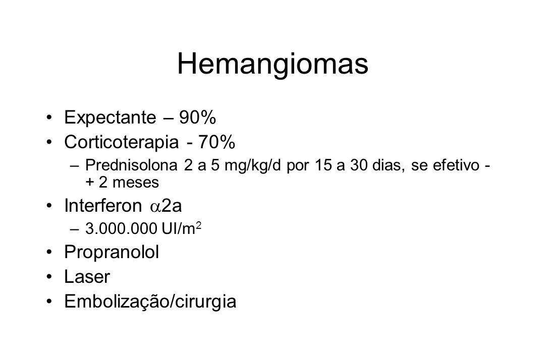 Hemangiomas Expectante – 90% Corticoterapia - 70% –Prednisolona 2 a 5 mg/kg/d por 15 a 30 dias, se efetivo - + 2 meses Interferon 2a –3.000.000 UI/m 2