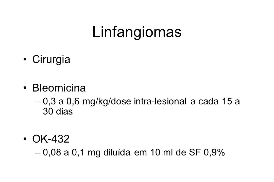 Linfangiomas Cirurgia Bleomicina –0,3 a 0,6 mg/kg/dose intra-lesional a cada 15 a 30 dias OK-432 –0,08 a 0,1 mg diluída em 10 ml de SF 0,9%