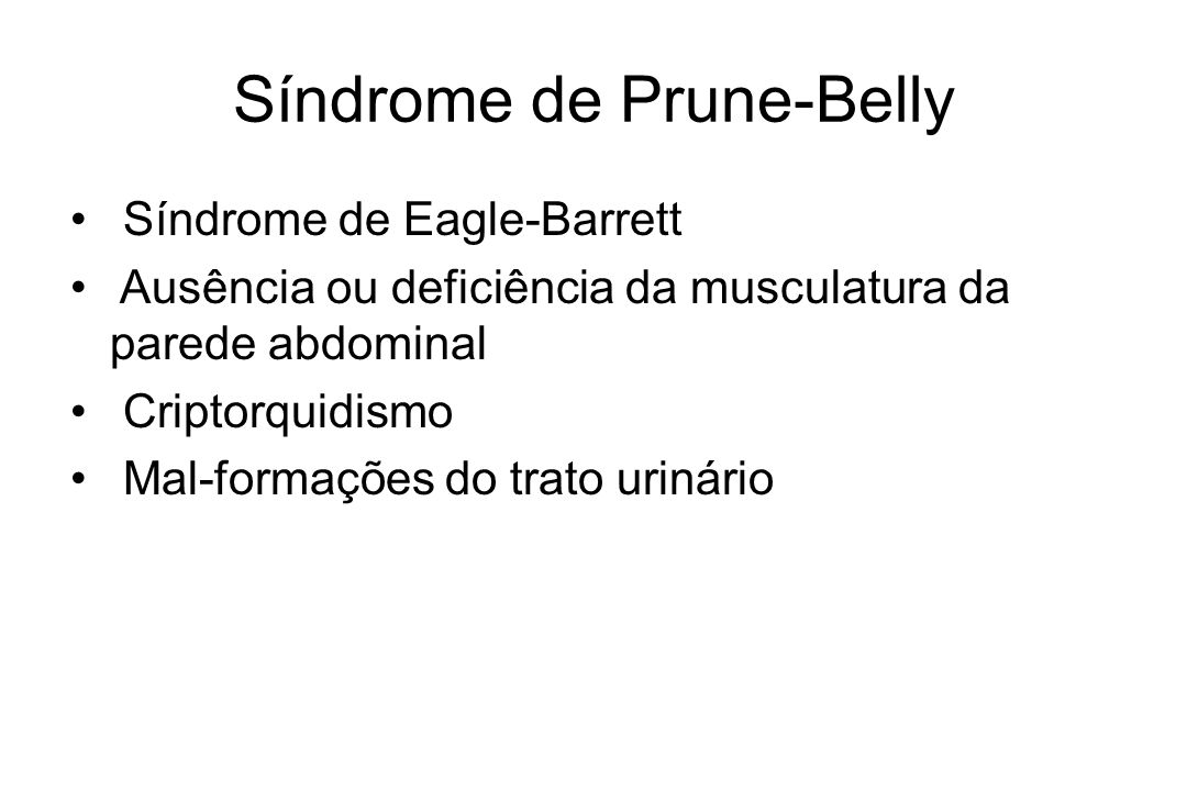 Síndrome de Prune-Belly Síndrome de Eagle-Barrett Ausência ou deficiência da musculatura da parede abdominal Criptorquidismo Mal-formações do trato ur