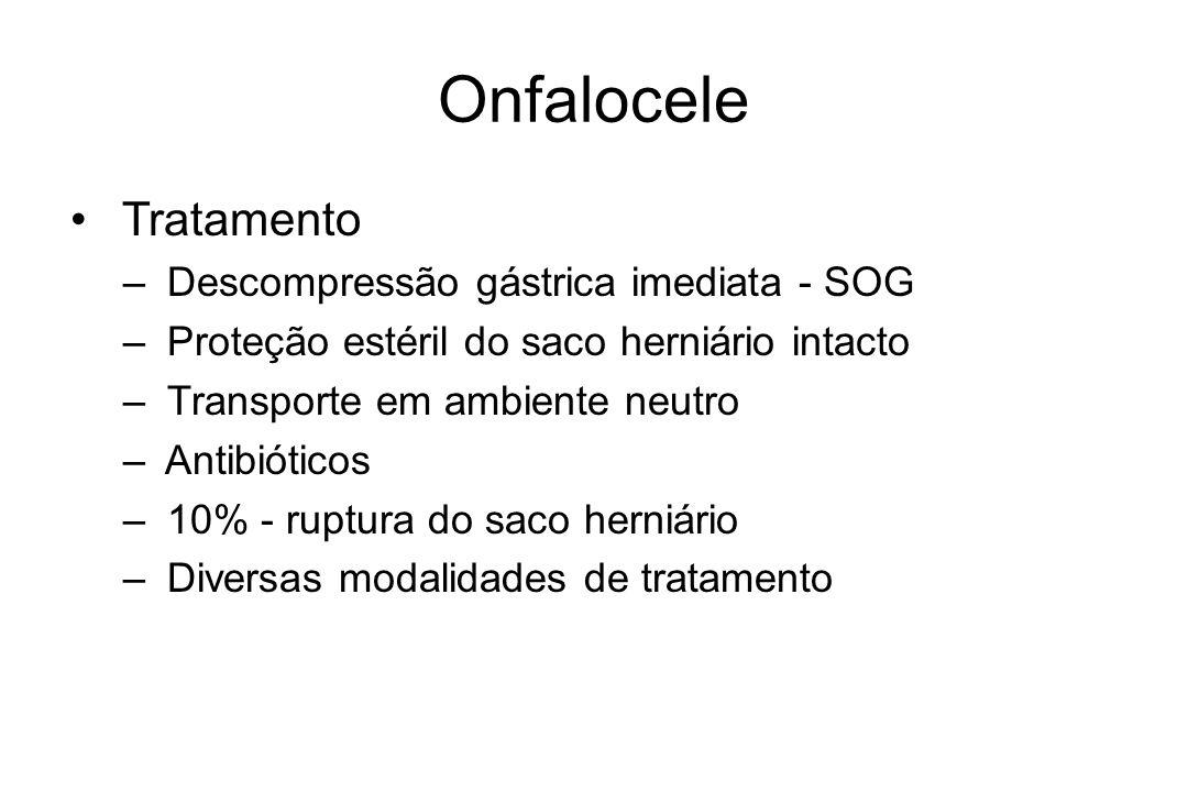 Onfalocele Tratamento – Descompressão gástrica imediata - SOG – Proteção estéril do saco herniário intacto – Transporte em ambiente neutro – Antibióti
