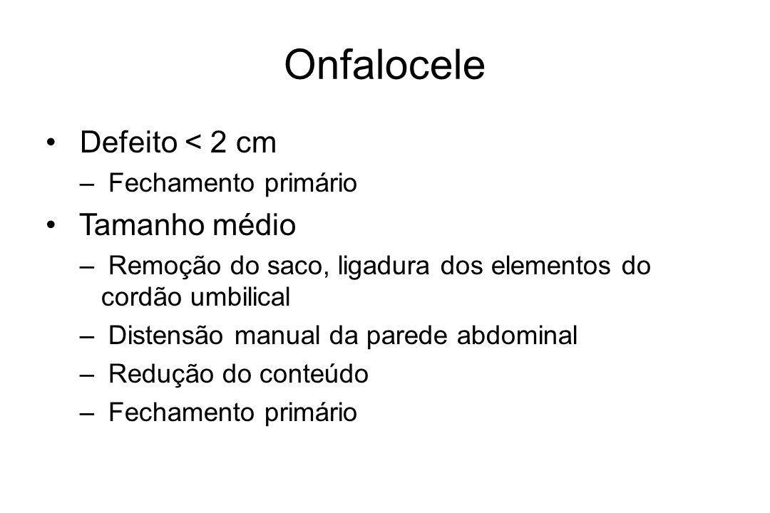 Onfalocele Defeito < 2 cm – Fechamento primário Tamanho médio – Remoção do saco, ligadura dos elementos do cordão umbilical – Distensão manual da pare