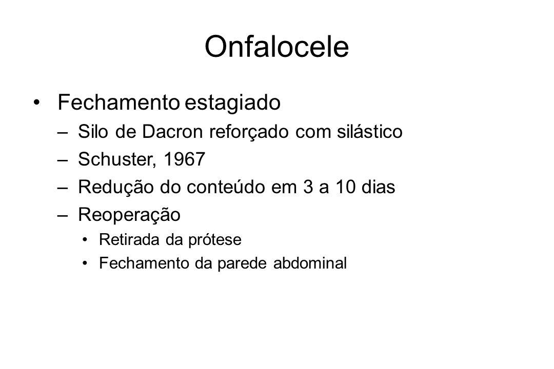 Onfalocele Fechamento estagiado – Silo de Dacron reforçado com silástico – Schuster, 1967 – Redução do conteúdo em 3 a 10 dias – Reoperação Retirada d