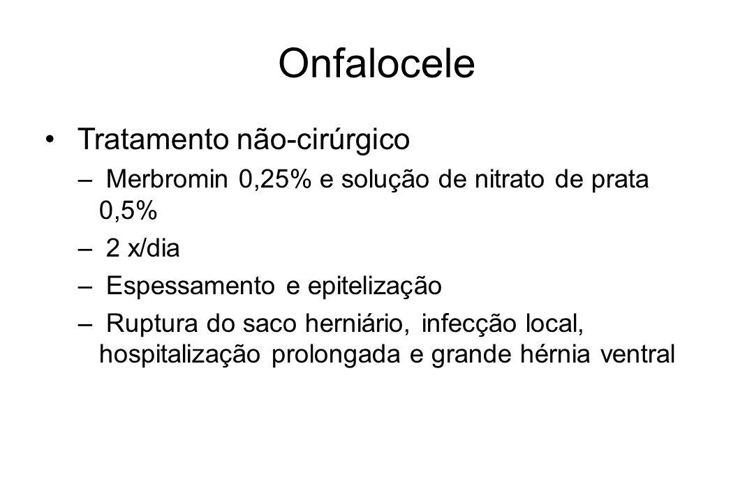 Onfalocele Tratamento não-cirúrgico – Merbromin 0,25% e solução de nitrato de prata 0,5% – 2 x/dia – Espessamento e epitelização – Ruptura do saco her