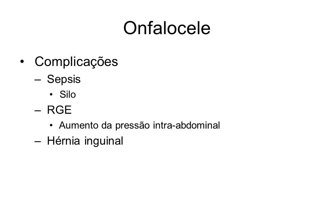 Onfalocele Complicações – Sepsis Silo – RGE Aumento da pressão intra-abdominal – Hérnia inguinal