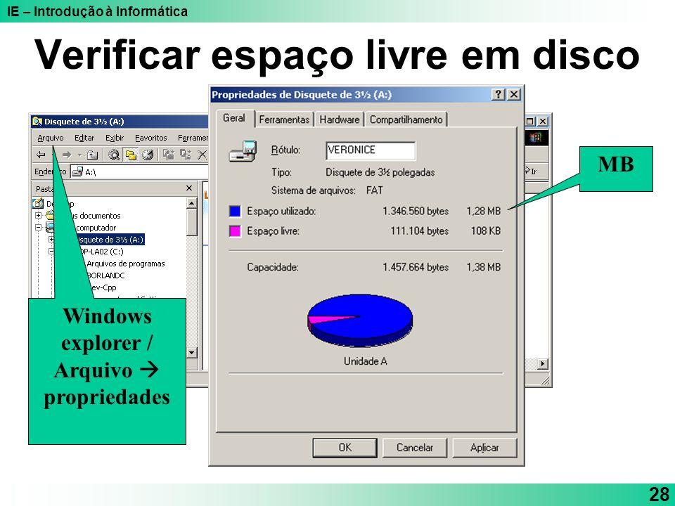 IE – Introdução à Informática 28 Verificar espaço livre em disco Windows explorer / Arquivo propriedades MB