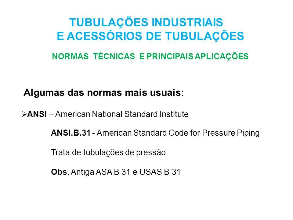 ANSI.B.31 - American Standard Code for Pressure Piping Trata de tubulações de pressão Obs. Antiga ASA B 31 e USAS B 31 TUBULAÇÕES INDUSTRIAIS E ACESSÓ
