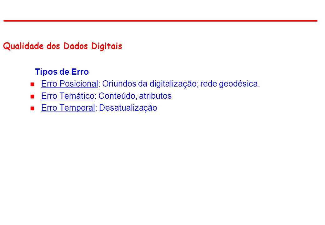 Tipos de Erro n Erro Posicional: Oriundos da digitalização; rede geodésica.
