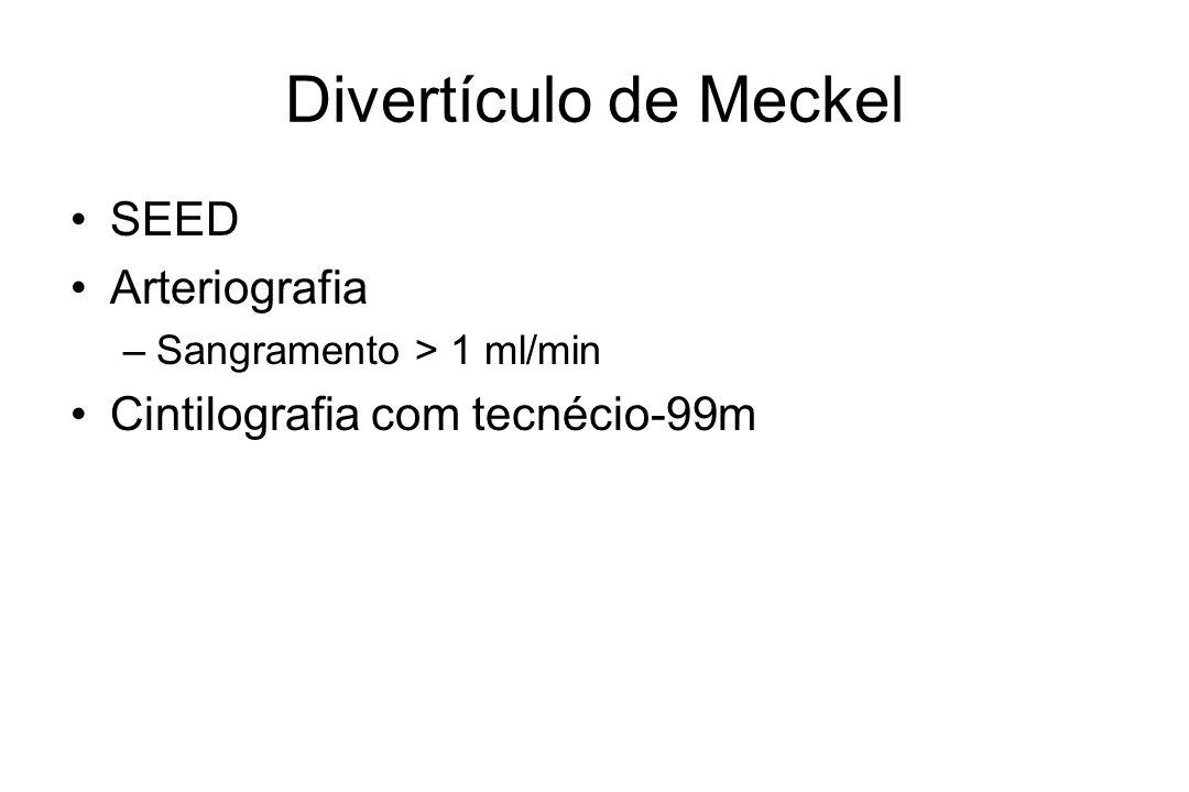 Divertículo de Meckel SEED Arteriografia –Sangramento > 1 ml/min Cintilografia com tecnécio-99m
