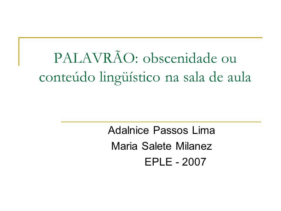 PALAVRÃO: obscenidade ou conteúdo lingüístico na sala de aula Adalnice Passos Lima Maria Salete Milanez EPLE - 2007